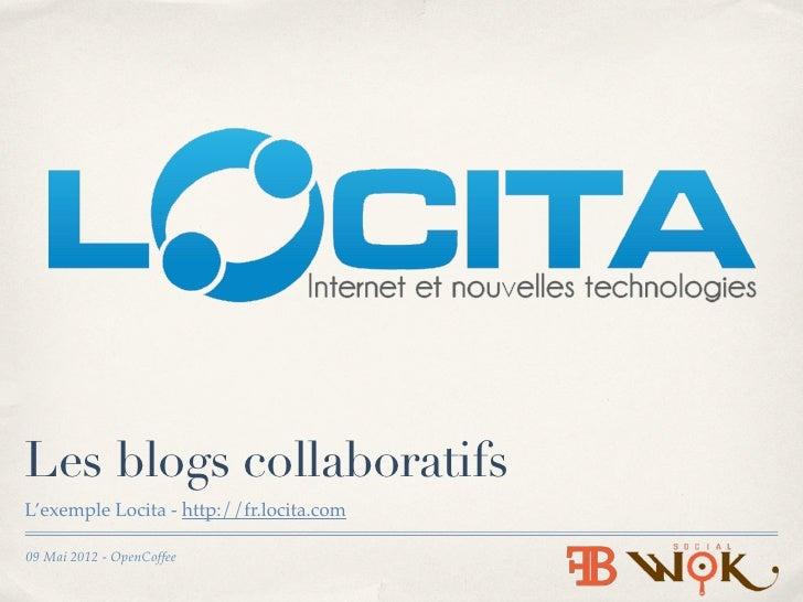 Les blogs collaboratifsL'exemple Locita - http://fr.locita.com09 Mai 2012 - OpenCoffee