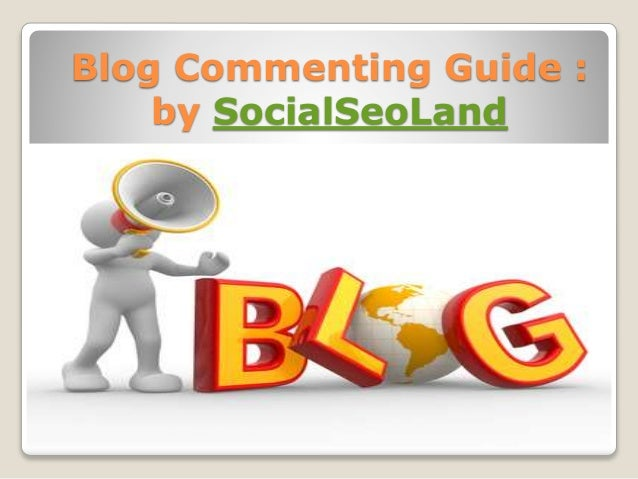 Blog Commenting Guide : by SocialSeoLand
