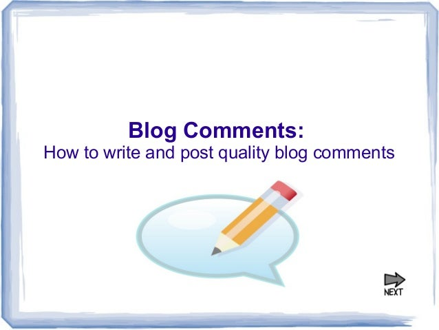 Blog Comments: How to write and post quality blog comments