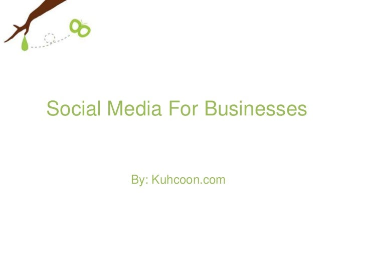 Social Media For Businesses        By: Kuhcoon.com