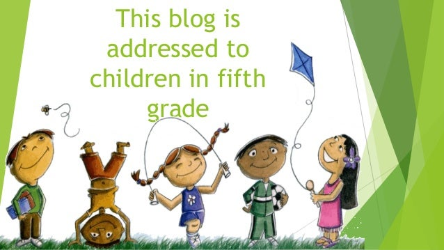 This blog is addressed to children in fifth grade