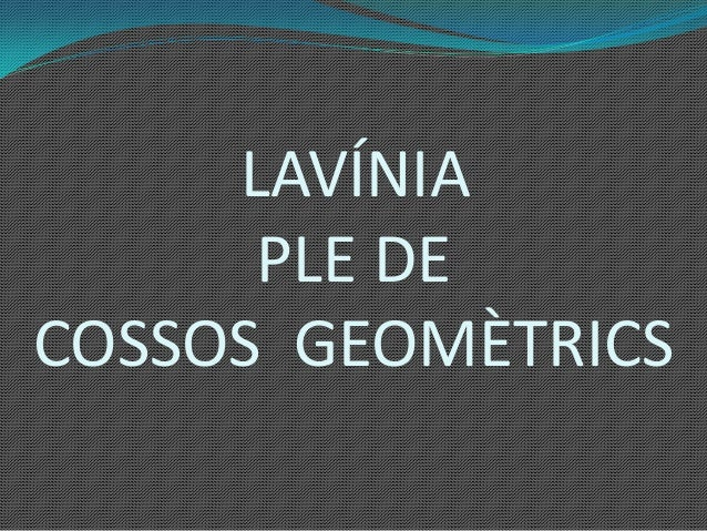 LAVÍNIAPLE DECOSSOS GEOMÈTRICS