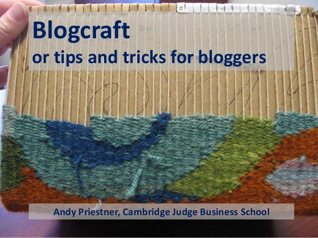 Blogcraft or tips and tricks for bloggers Andy Priestner, Cambridge Judge Business School