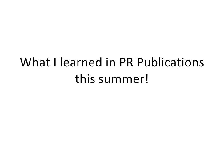 What I learned in PR Publications           this summer!