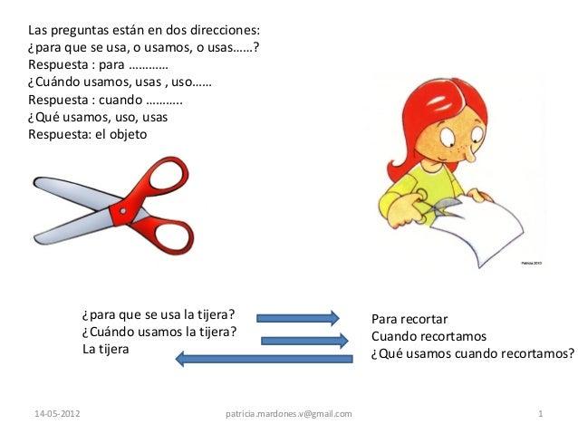 14-05-2012  1  ¿para que se usa la tijera? ¿Cuándo usamos la tijera? La tijera  Para recortar Cuando recortamos ¿Qué usamo...