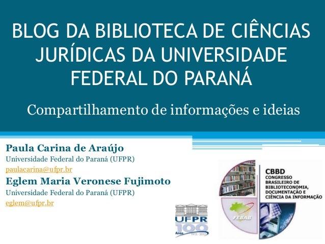 BLOG DA BIBLIOTECA DE CIÊNCIAS JURÍDICAS DA UNIVERSIDADE FEDERAL DO PARANÁ Compartilhamento de informações e ideias Paula ...