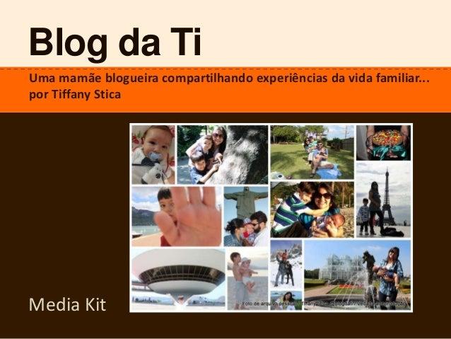 Blog da TiUma mamãe blogueira compartilhando experiências da vida familiar...por Tiffany SticaMedia Kit