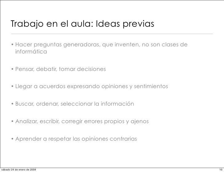 Trabajo en el aula: Ideas previas        • Hacer preguntas generadoras, que inventen, no son clases de         informática...