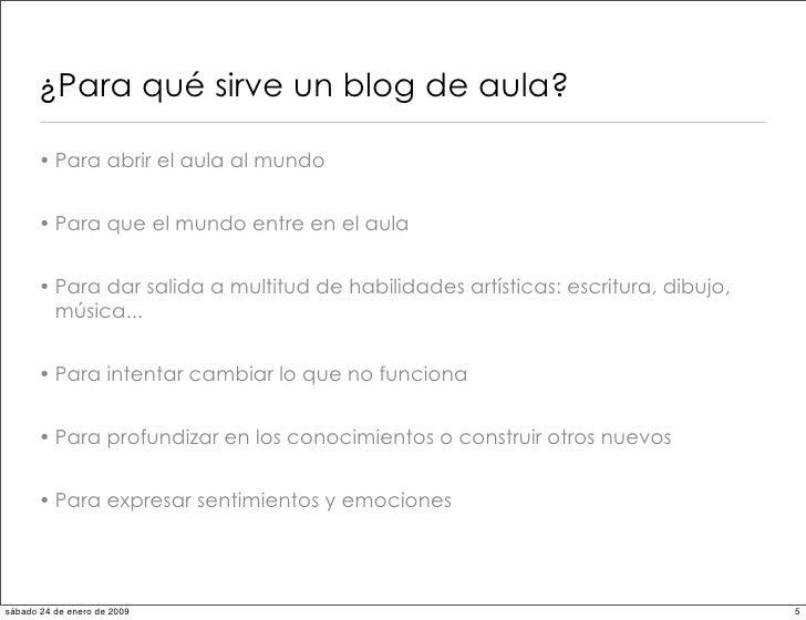 ¿Para qué sirve un blog de aula?        • Para abrir el aula al mundo         • Para que el mundo entre en el aula        ...