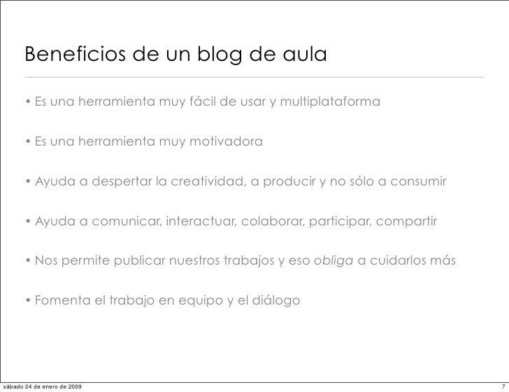 Beneficios de un blog de aula        • Es una herramienta muy fácil de usar y multiplataforma         • Es una herramienta...