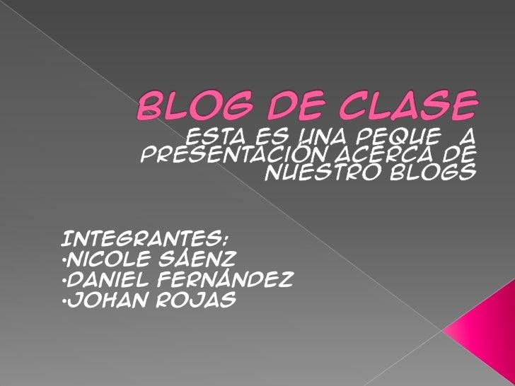Integrantes:•Nicole Sáenz•Daniel Fernández•Johan rojas