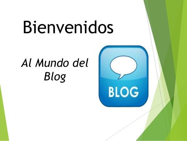 Al Mundo del Blog Bienvenidos