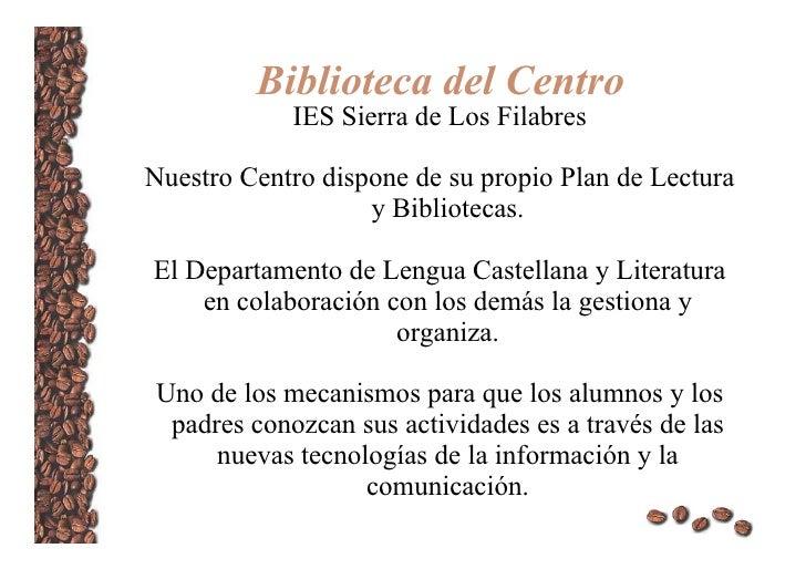 Biblioteca del Centro IES Sierra de Los Filabres <ul><li>Nuestro Centro dispone de su propio Plan de Lectura y Bibliotecas...