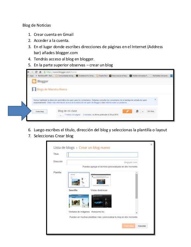 Blog de Noticias  1. Crear cuenta en Gmail  2. Acceder a la cuenta.  3. En el lugar donde escribes direcciones de páginas ...