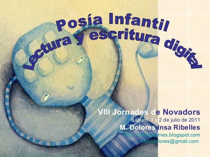 Posía Infantil Lectura y escritura digital VIII Jornades d e Novadors Sagunt, 1 y  2 de julio de 2011 M. Dolores  Insa Rib...