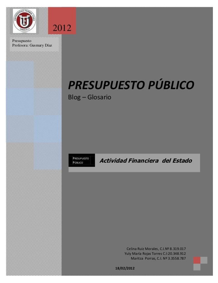 2012PresupuestoProfesora: Gusmary Díaz    Presupuesto    Prof.: Gusmary Díaz                             PRESUPUESTO PÚBLI...
