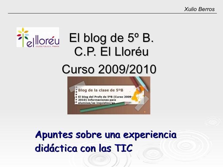 El blog de 5º B. C.P. El Lloréu Curso 2009/2010   Apuntes sobre una experiencia didáctica con las TIC Xulio Berros