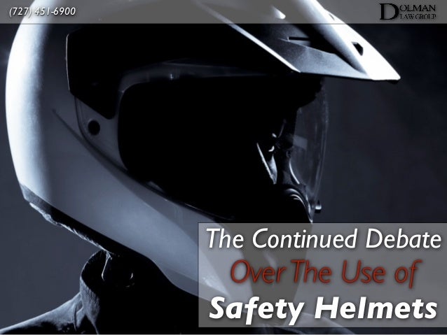 (727) 451-6900                 The Continued Debate                  Over The Use of                 Safety Helmets