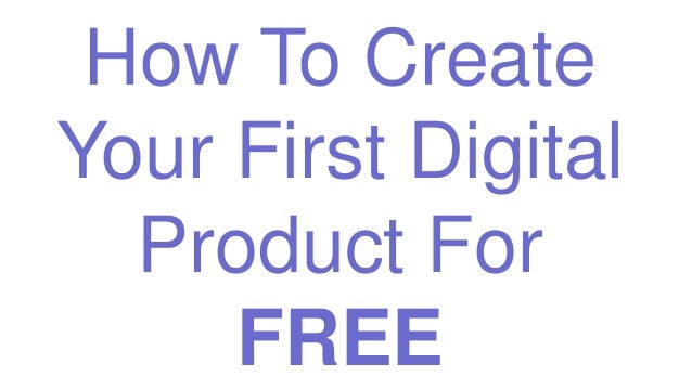 How To Create Your First Digital Product For FREE