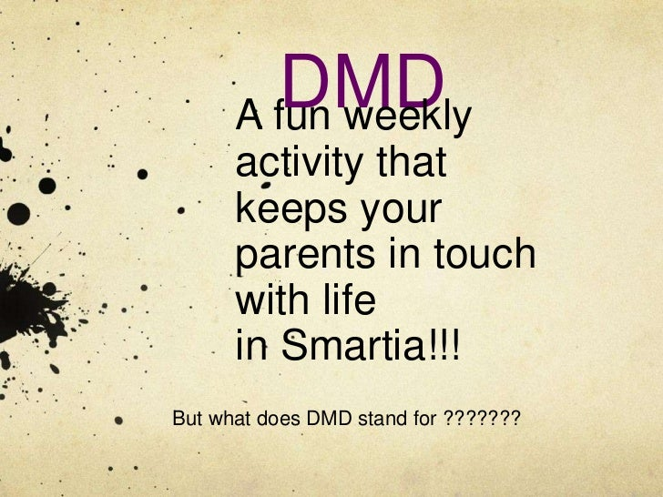 DMD      A fun weekly      activity that      keeps your      parents in touch      with life      in Smartia!!!But what d...