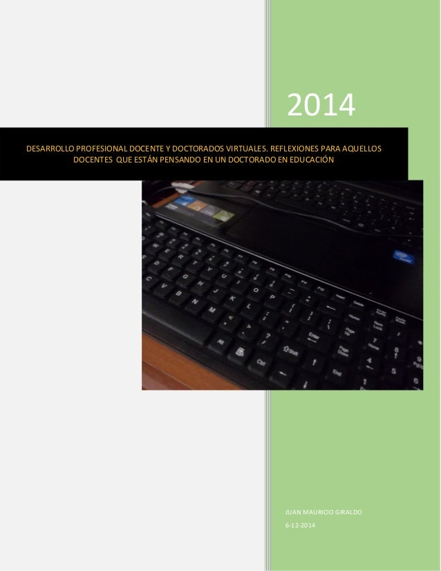 2014  JUAN MAURICIO GIRALDO  6-12-2014  DESARROLLO PROFESIONAL DOCENTE Y DOCTORADOS VIRTUALES. REFLEXIONES PARA AQUELLOS D...