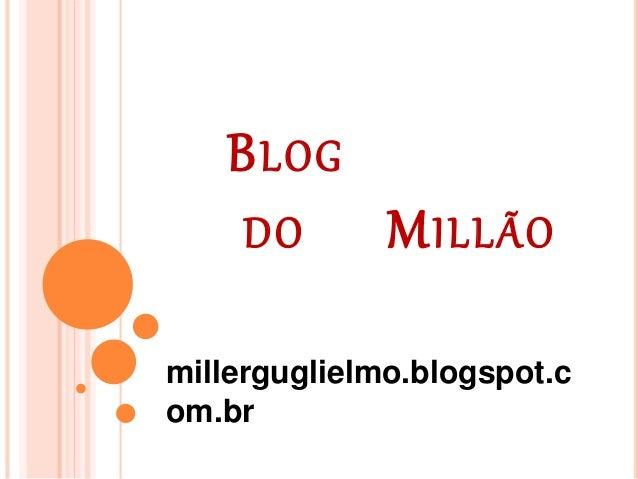 BLOG DO MILLÃO millerguglielmo.blogspot.c om.br