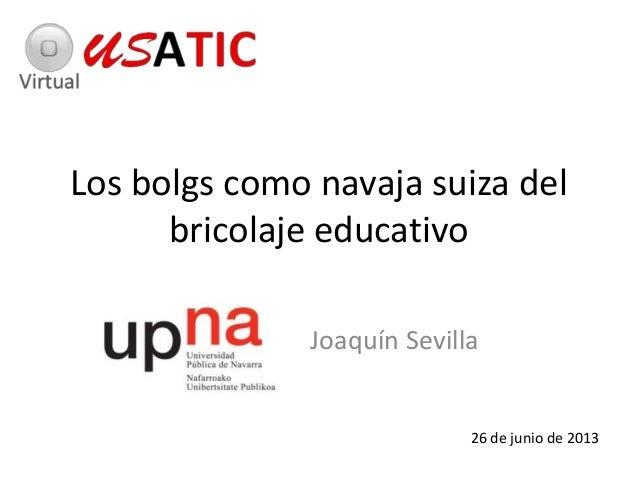 Los bolgs como navaja suiza del bricolaje educativo Joaquín Sevilla 26 de junio de 2013