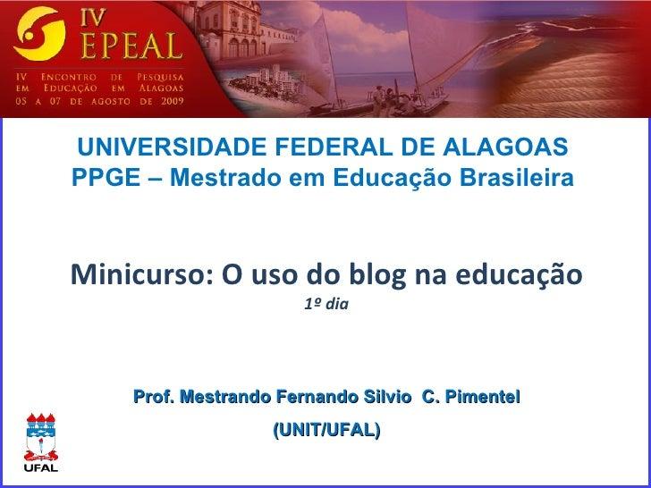 Prof. Mestrando Fernando Silvio  C. Pimentel (UNIT/UFAL) UNIVERSIDADE FEDERAL DE ALAGOAS PPGE – Mestrado em Educação Brasi...