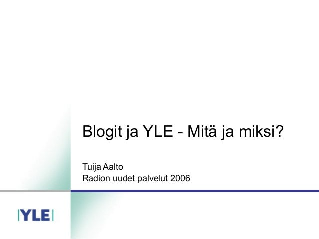 Blogit ja YLE - Mitä ja miksi? Tuija Aalto Radion uudet palvelut 2006