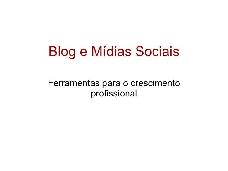 Blog e Mídias Sociais Ferramentas para o crescimento profissional