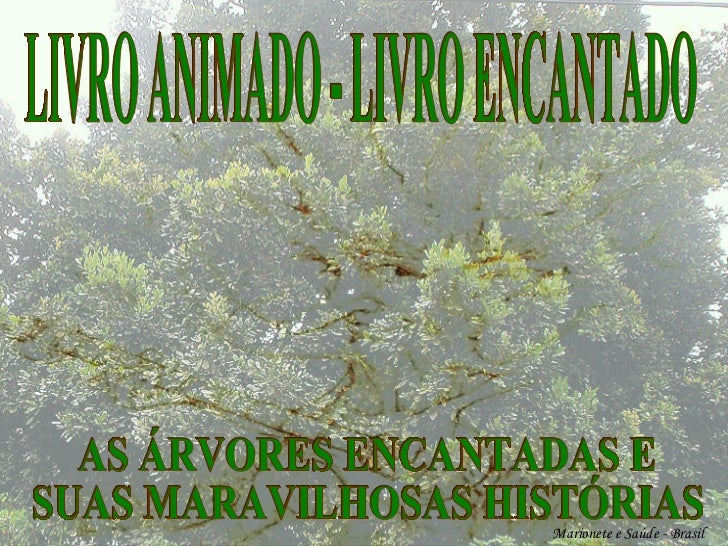 Marionete e Saúde - Brasil   LIVRO ANIMADO - LIVRO ENCANTADO AS ÁRVORES ENCANTADAS E  SUAS MARAVILHOSAS HISTÓRIAS
