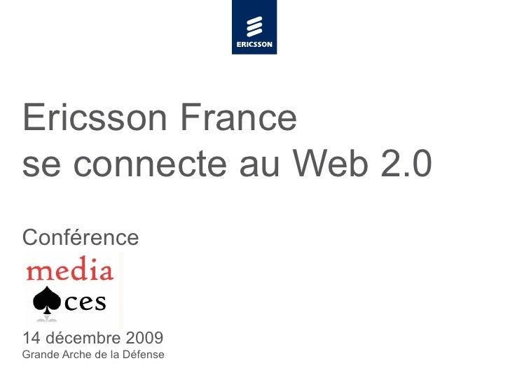 Ericsson France  se connecte au Web 2.0 Conférence 14 décembre 2009 Grande Arche de la Défense