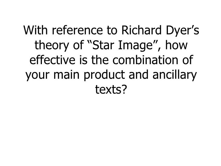 """With reference to Richard Dyer's theory of """"Star Image"""", how effective is the combination of your main product and ancilla..."""