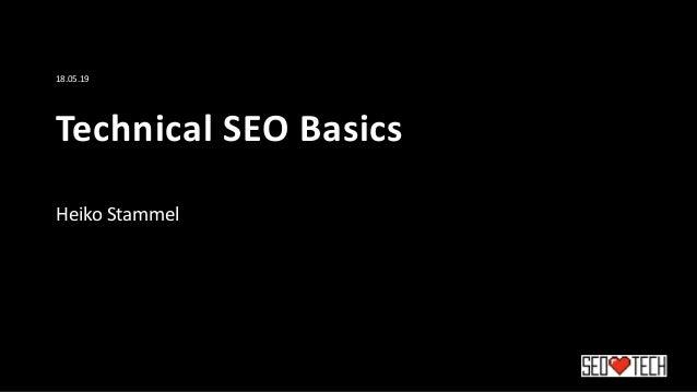 Technical SEO Basics Heiko Stammel 18.05.19
