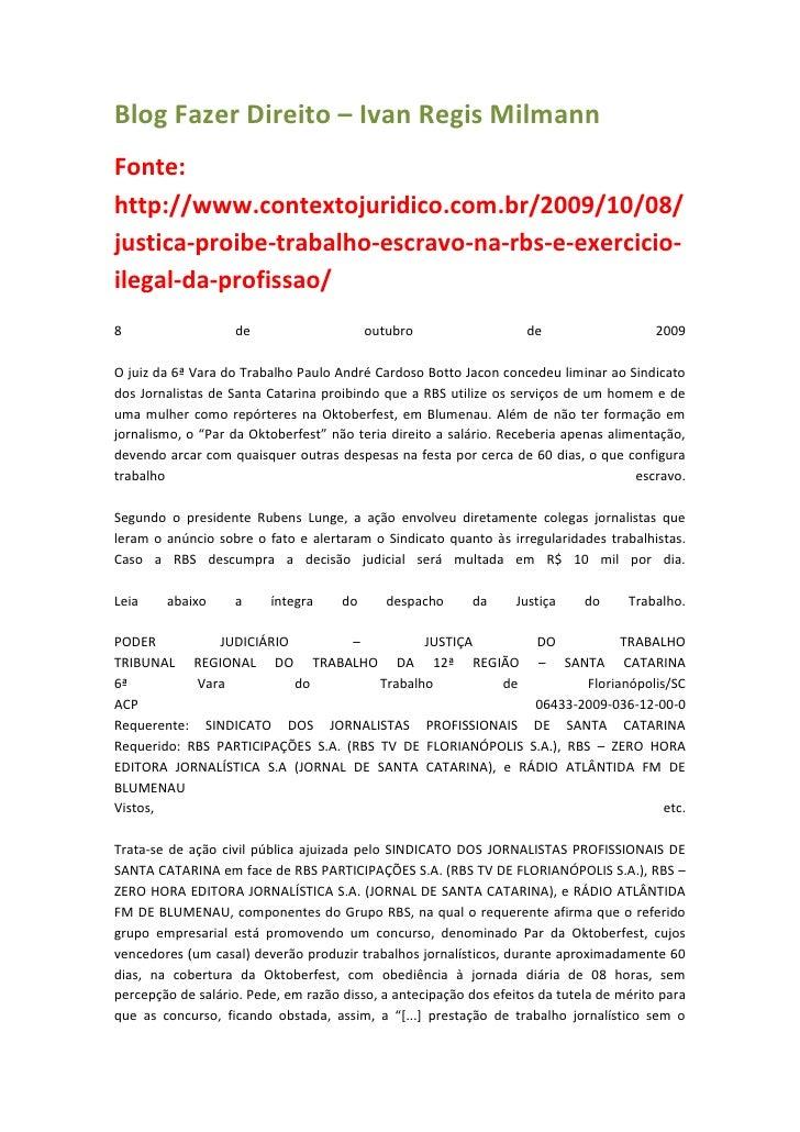 Blog Fazer Direito – Ivan Regis Milmann Fonte: http://www.contextojuridico.com.br/2009/10/08/ justica-proibe-trabalho-escr...