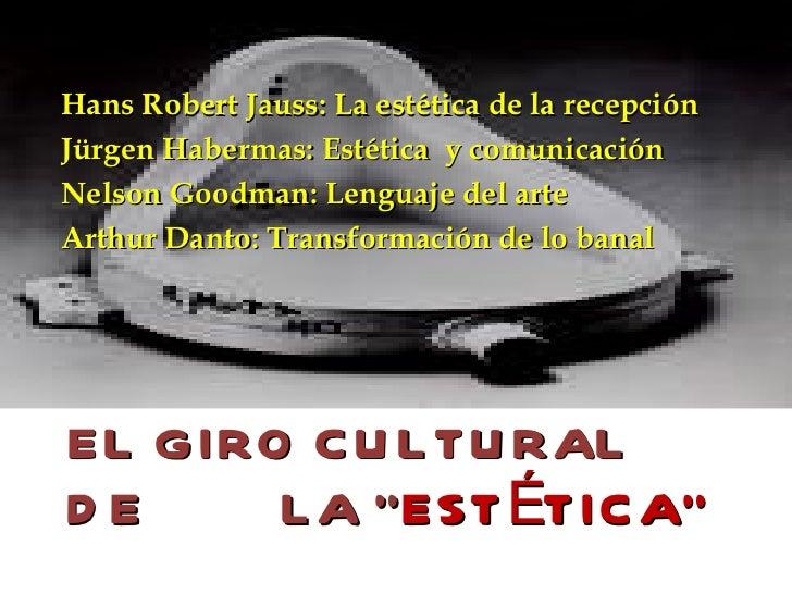 <ul><li>Hans Robert Jauss: La estética de la recepción  </li></ul><ul><li>Jürgen Habermas: Estética  y comunicación </li><...