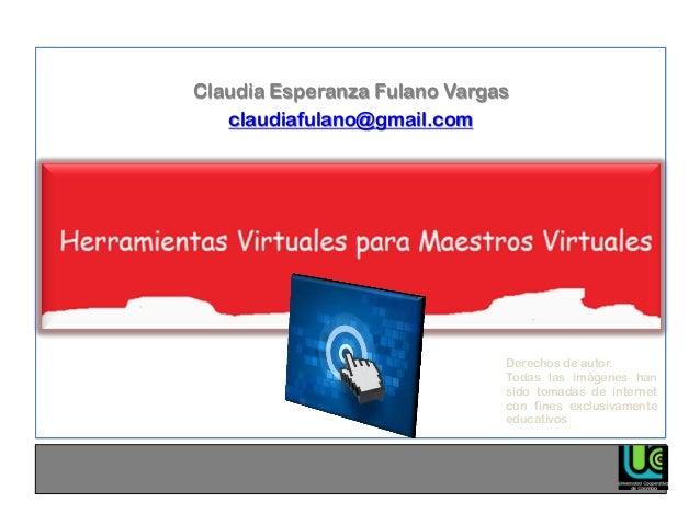 Claudia Esperanza Fulano Vargas claudiafulano@gmail.com  Derechos de autor. Todas las imágenes han sido tomadas de interne...