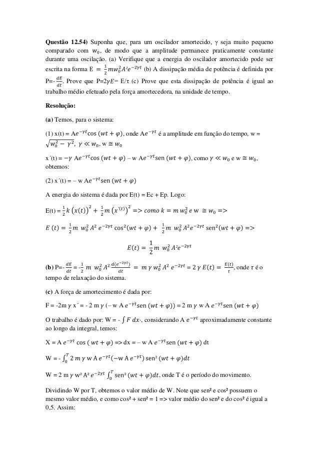 Questão 12.54) Suponha que, para um oscilador amortecido, γ seja muito pequenocomparado com , de modo que a amplitude perm...