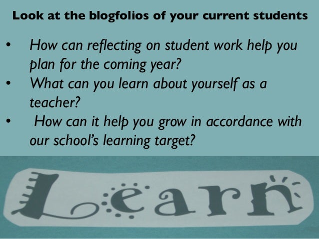 • What ideas can you get from seeing the work of other students and teachers?  Look at a sample of blogfolios from diffe...