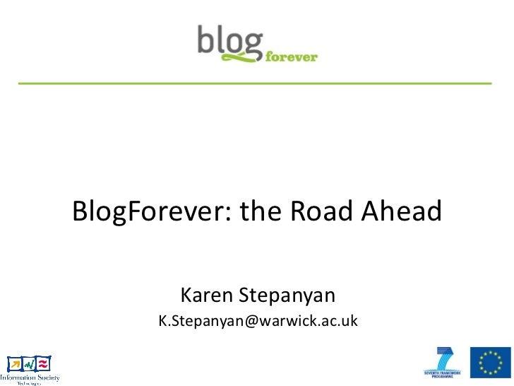 BlogForever: the Road Ahead        Karen Stepanyan      K.Stepanyan@warwick.ac.uk