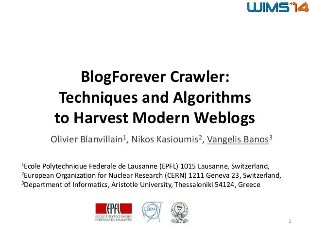 BlogForever Crawler: Techniques and Algorithms to Harvest Modern Weblogs Olivier Blanvillain1, Nikos Kasioumis2, Vangelis ...
