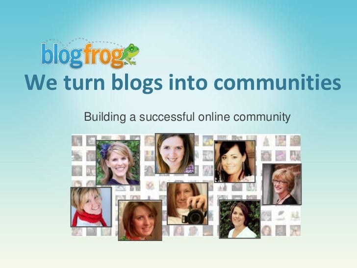We turn blogs into communities<br />Building a successful online community<br />