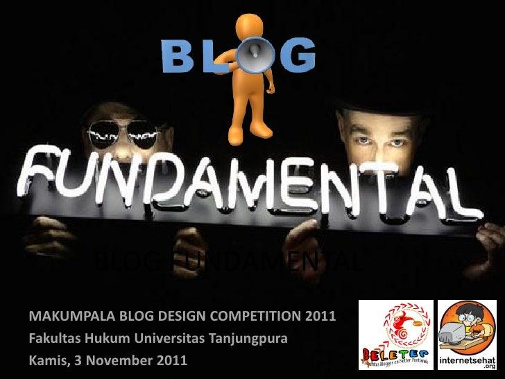 BLOG FUNDAMENTALMAKUMPALA BLOG DESIGN COMPETITION 2011Fakultas Hukum Universitas TanjungpuraKamis, 3 November 2011