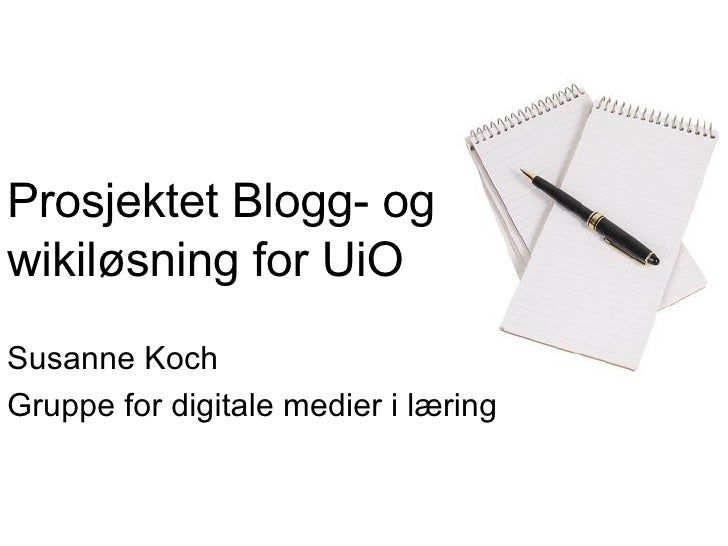Prosjektet Blogg- og wikiløsning for UiO Susanne Koch Gruppe for digitale medier i læring