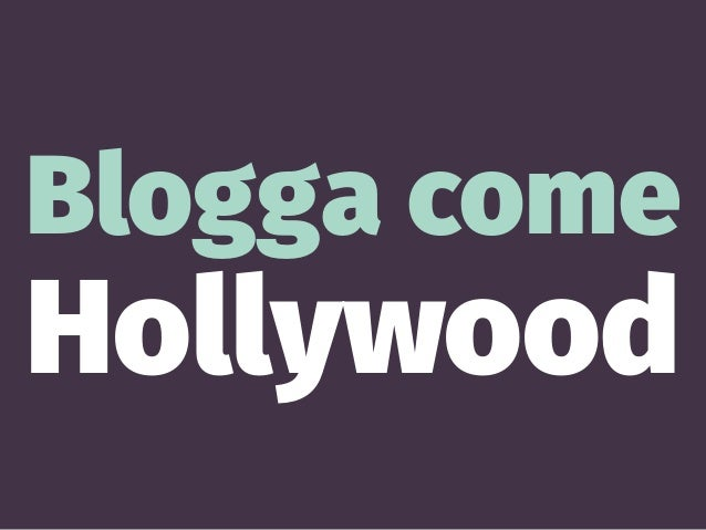 Blogga come Hollywood