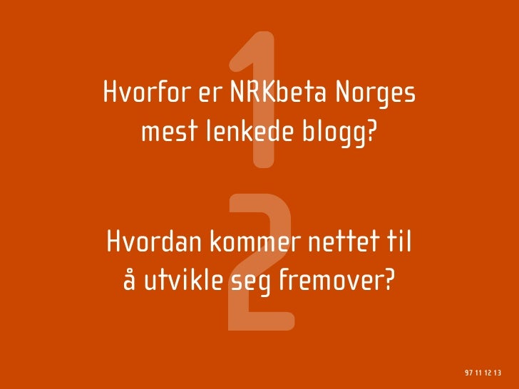 1 Hvorfor er NRKbeta Norges    mest lenkede blogg?             2 Hvordan kommer nettet til  å utvikle seg fremover?       ...