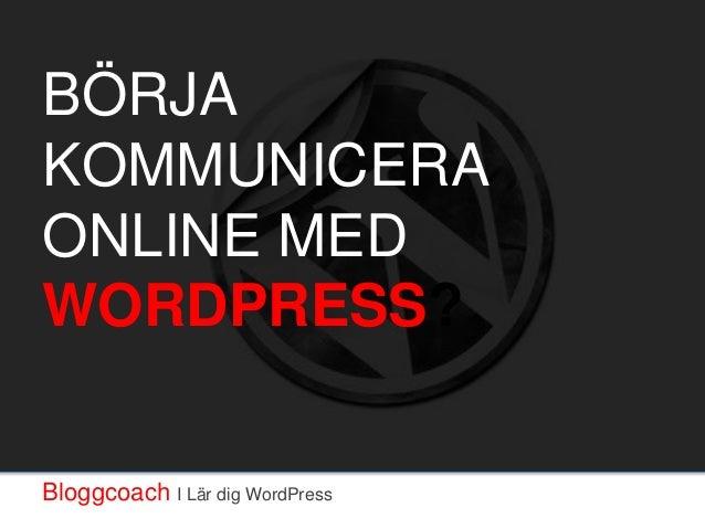 Bloggcoach I Lär dig WordPress BÖRJA KOMMUNICERA ONLINE MED WORDPRESS?