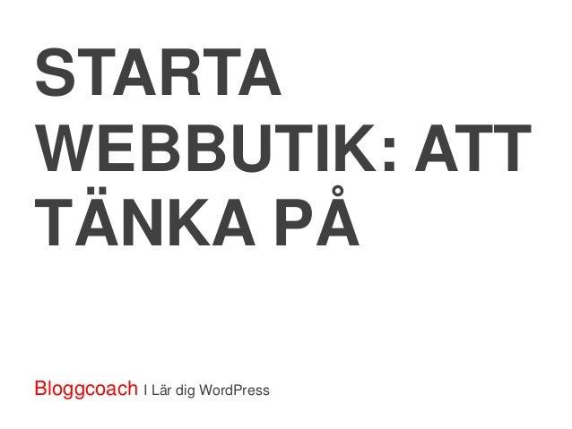 STARTAWEBBUTIK: ATTTÄNKA PÅBloggcoach I Lär dig WordPress