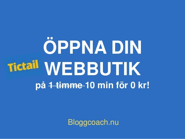 ÖPPNA DIN WEBBUTIK på 1 timme 10 min för 0 kr! Bloggcoach.nu