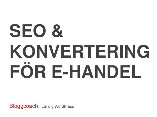 SEO &KONVERTERINGFÖR E-HANDELBloggcoach I Lär dig WordPress